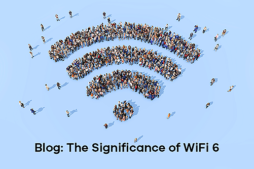Blog the Significance of WiFi 6