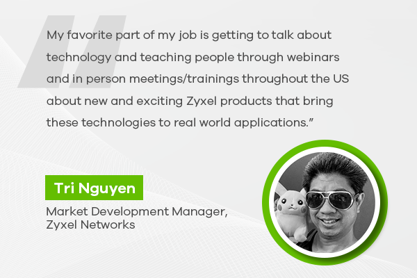Meet Tri Nguyen, Zyxel Networks' Market Development Manager